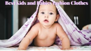 Best Kids and Babies fashion clothes