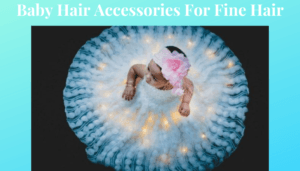 Baby Hair Accessories For Fine Hair