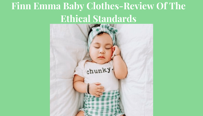 Finn Emma Baby Clothes-Review Of The Ethical Standards