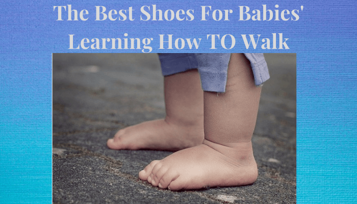 The Best Shoes For Babies Learning How to Walk-Bared baby Feet