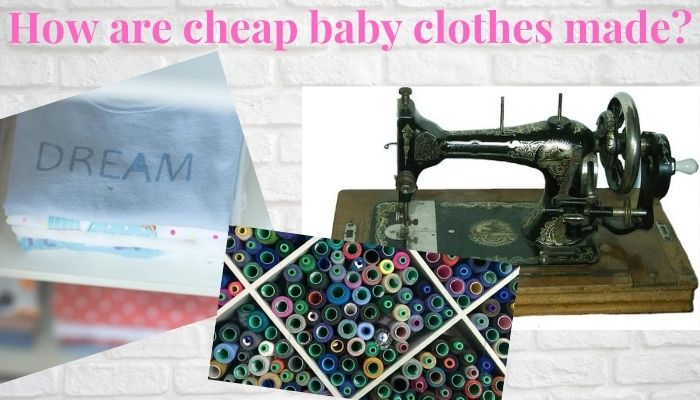 How are cheap baby clothes made?