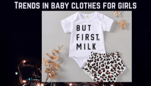 Trends in Baby Clothes for Girls