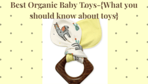 Best Organic Baby Toys-{What you should know about toys]