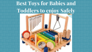 The best toys babies and toddlers can enjoy safely