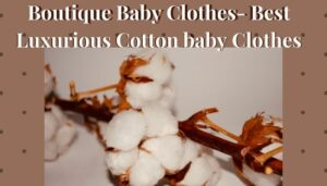 Boutique Baby Clothes-Best luxurious cotton baby clothes