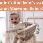 Organic Cotton baby's swings-{Review on Macrame Baby Swings}