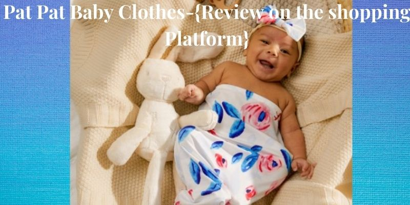 Pat Pat Baby Clothes-Review on the shopping platform.