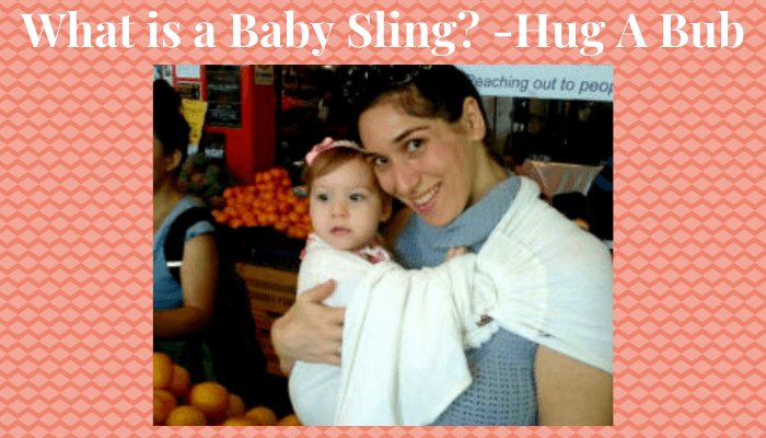 What is a Baby Sling? -Hug A Bub!