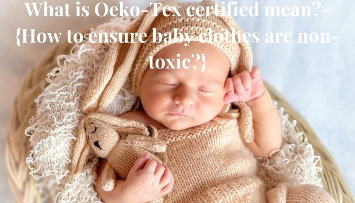 What is Oeko-Tex certified mean?-How to ensure baby clothes are non-toxic.