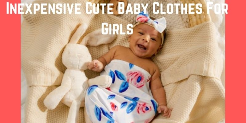 Inexpensive cute baby clothes for girls