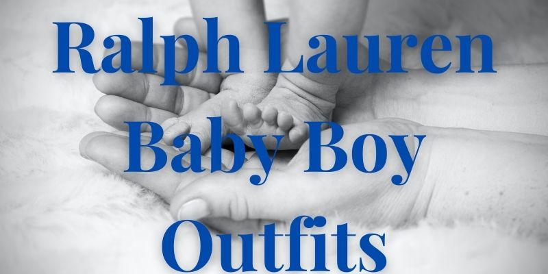 Ralph Lauren baby boy outfits.